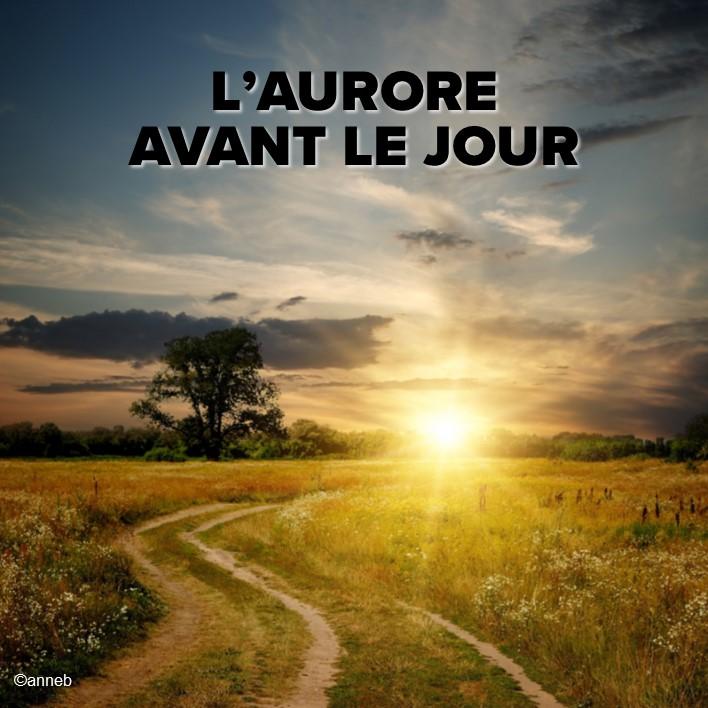 Prédication du 07 Janvier 2018: L'AURORE AVANT LE JOUR