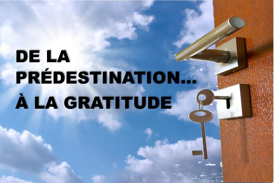 Prédication du 15 Juillet 2018: DE LA PRÉDESTINATION…… A LA GRATITUDE