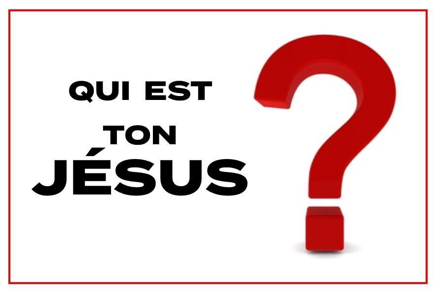 Prédication du 26 Août 2018: QUI EST TON JÉSUS ?
