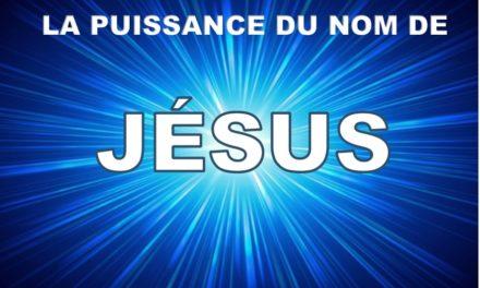 LA PUISSANCE DU NOM DE JÉSUS.