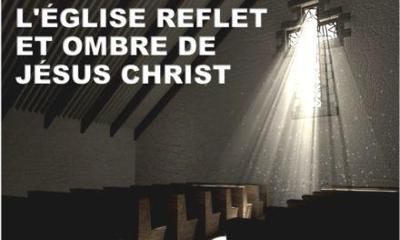 L'EGLISE REFLET ET OMBRE DE JÉSUS CHRIST.