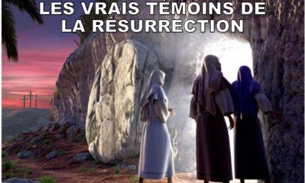 LES VRAIS TÉMOINS DE LA RÉSURRECTION.