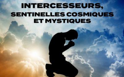 INTERCESSEURS, SENTINELLES COSMIQUES ET MYSTIQUES (Prédication du 22 Septembre)