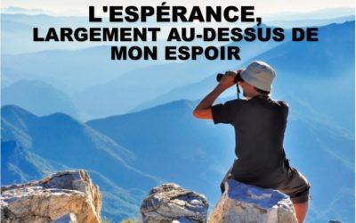 L'ESPÉRANCE, LARGEMENT AU-DESSUS DE MON ESPOIR