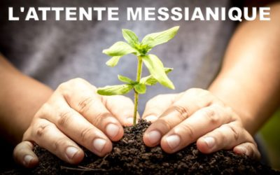 L'ATTENTE MESSIANIQUE (Prédication du 08 Décembre 2019)