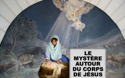 LE MYSTÈRE AUTOUR DU CORPS DE JÉSUS (Prédication de Noël 2019)
