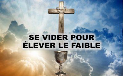 SE VIDER POUR ÉLEVER LE FAIBLE (Prédication du 02 Février 2020)