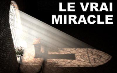 LE VRAI MIRACLE (Prédication du 20 Septembre 2020)