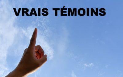 VRAIS TEMOINS (Prédication du 14 Février 2021)