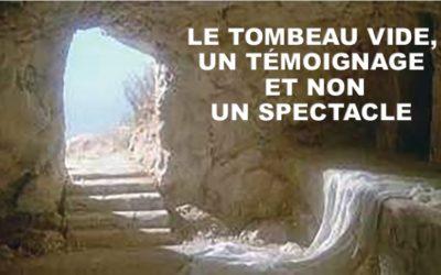 LE TOMBEAU VIDE, UN TEMOIGNAGE ET NON UN SPECTACLE (Prédication du 04 Avril 2021)